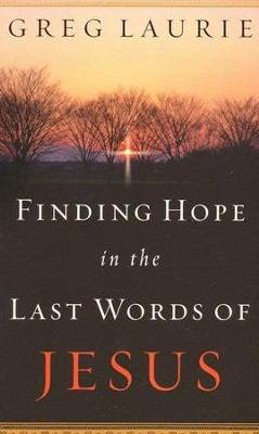 Finding Hope in the Last Words of Jesus  -     By: Greg Laurie