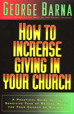 How To Increase Giving In Your Church   -     By: George Barna
