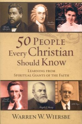 50 People Every Christian Should Know: Learning from Spiritual Giants of the Faith  -     By: Warren W. Wiersbe