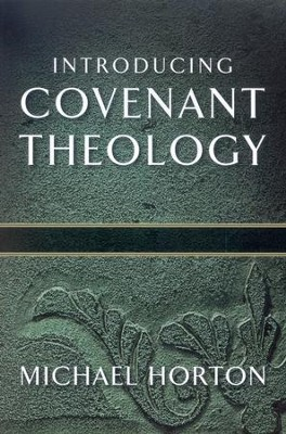 Introducing Covenant Theology  -     By: Michael Horton