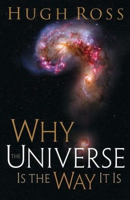 Why the Universe Is the Way It Is  -     By: Hugh Ross