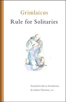 Grimlaicus: Rule for Solitaries  -     Edited By: Andrew Thornton     By: Andrew Thornton(Translator)