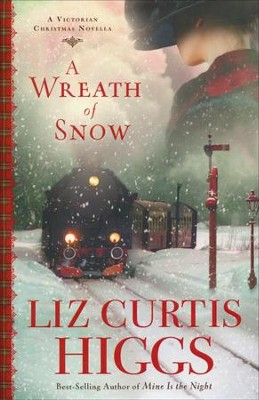 A Wreath of Snow: A Victorian Christmas Novella  -     By: Liz Curtis Higgs