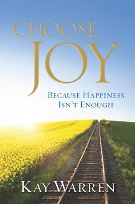 Choose Joy: Because Happiness Isn't Enough, Hardcover  - Slightly Imperfect  -     By: Kay Warren