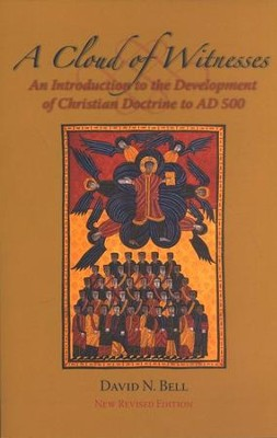 A Cloud of Witnesses: An Introductory History of the Development of Christian Doctrine to A.D. 500, Revised  -     By: David N. Bell