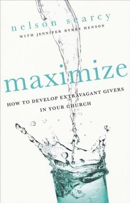 Maximize: How to Develop Extravagant Givers in Your Church  -     By: Nelson Searcy, Jennifer Dykes Henson