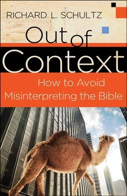 Out of Context: How to Avoid Misinterpreting the Bible  -     By: Richard L. Schultz