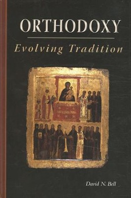 Orthodoxy: Evolving Tradition  -     By: David N. Bell