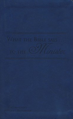 What the Bible Says to the Minister: The Minister's Personal Handbook, Navy Leatherette  -