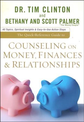 Quick-Reference Guide to Counseling on Money, Finances, and Relationships: 40 Topics, Spiritual Insights, and Easy-to-Use Action Steps  -     By: Dr. Tim Clinton, Bethany Palmer, Scott Palmer