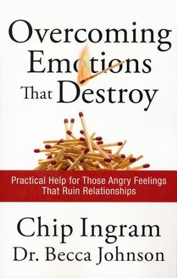 Overcoming Emotions that Destroy: Practical Help for Those Angry Feelings That Ruin Relationships  -     By: Chip Ingram, Becca Johnson