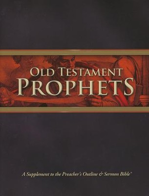 The Preacher's Outline & Sermon Bible Supplement: Old Testament Prophets  -