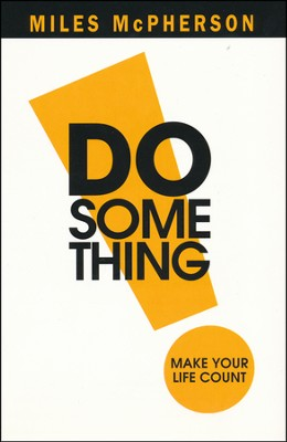 Do Something! Make Your Life Count  -     By: Miles McPherson