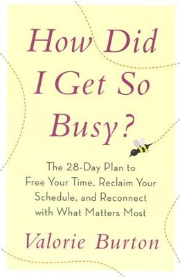 How Did I Get So Busy? The 28-Day Plan to Free Your Time, Reclaim Your Schedule, and Reconnect with What  -     By: Valorie Burton