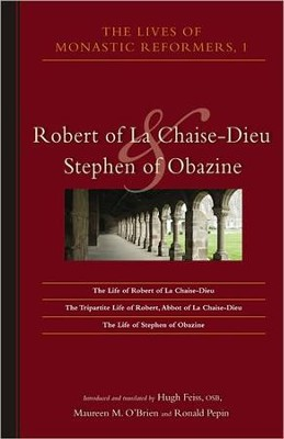Lives of the Monastic Reformers: Robert of La Chaise-Dieu and Stephen of Obazine  -     By: Hugh Feiss, Dr. Maureen M. O'Brien, Ronald E. Pepin