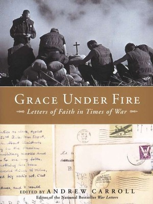 Grace Under Fire: Letters of Faith in Times of War  -     By: Andrew Carroll