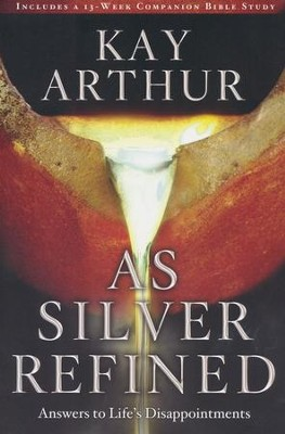 As Silver Refined: Learning to Embrace Life's Disappointments  -     By: Kay Arthur