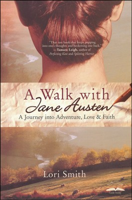 A Walk with Jane Austen: A Journey into Adventure, Love & Faith  -     By: Lori Smith