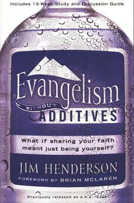 Evangelism Without Additives: What If Sharing Your Faith Meant Just Being Yourself?  -     By: Jim Henderson