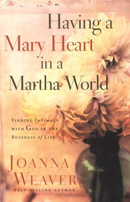 Having a Mary Heart in a Martha World, Hardcover Gift Edition: Finding Intimacy with God   -     By: Joanna Weaver