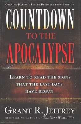 Countdown to the Apocalypse: Learn to read the signs, The last days have begun  -     By: Grant R. Jeffrey