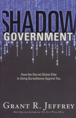 Shadow Government: How the Secret Global Elite Is Using Surveillance Against You  -     By: Grant R. Jeffrey