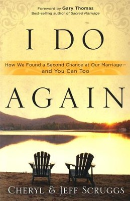 I Do Again: How We Found a Second Chance at Our Marriage-and You Can Too  -     By: Cheryl Scruggs