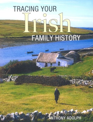Tracing Your Irish Family History   -     By: Anthony Adolph