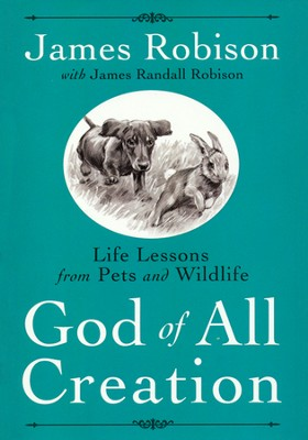 God of All Creation: Life Lessons from Pets and Wildlife  -     By: James Robison