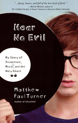 Hear No Evil: My Story of Innocence, Music, and   Holy Ghost  -     By: Matthew Paul Turner