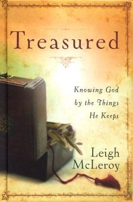 Treasured: Knowing God by the Things He Keeps  -     By: Leigh McLeroy