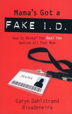 Mama's Got a Fake I.D.: How to Discover the Real You Behind all That Mom  -     By: Caryn Dahlstrand Rivadeneira