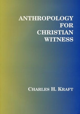 Anthropology for Christian Witness  -     By: Charles H. Kraft