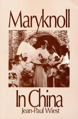 Maryknoll in China: A History 1918-1955   -     By: Jean-Paul Wiest