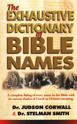 The Exhaustive Dictionary of Bible Names  -     By: Judson Cornwall, Stelman Smith