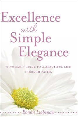 Excellence with Simple Elegance  -     By: Bonnie Liabenow