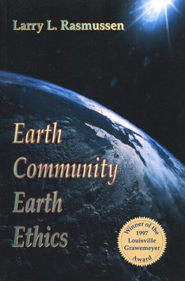Earth Community, Earth Ethics   -     By: Larry L. Rasmussen