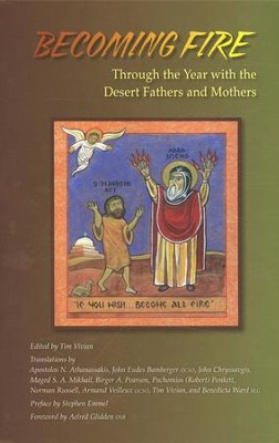 Becoming Fire: Through the Year with the Desert Fathers and Mothers  -     Edited By: Tim Vivian     By: Edited by Tim Vivian