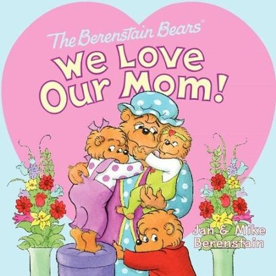The Berenstain Bears We Love Our Mom!   -     By: Jan Berenstain, Mike Berenstain