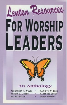 Lenten Resources for Worship Leaders: An Anthology   -