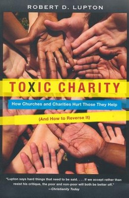 Toxic Charity: How Churches and Charities Hurt Those They Help (And How to Reverse It)  -     By: Robert D. Lupton
