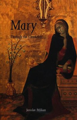 Mary Through the Centuries: Her Place in the History of Culture   -     By: Jaroslav Pelikan