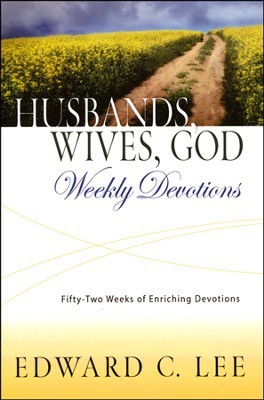 Husbands, Wives, God - Weekly Devotions: 52 Weeks of Enriching Devotions  -     By: Edward C. Lee