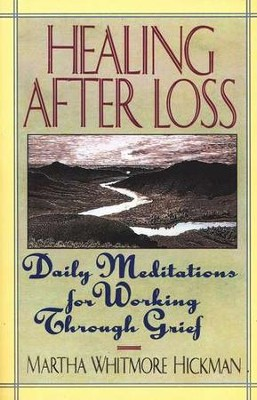 Healing After Loss: Daily Meditations for Working  Through Grief  -     By: Martha Whitmore Hickman