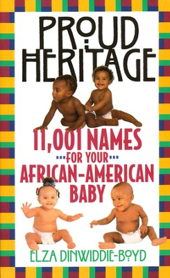 Proud Heritage: Eleven Thousand One Names for Your AfricanAmerican Baby  -     By: Elza Dinwiddie-Boyd
