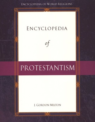 Encyclopedia of Protestantism  -     By: J. Gordon Melton