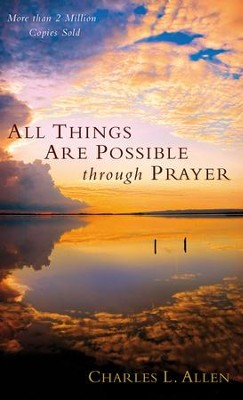 All Things Are Possible Through Prayer: The Faith-Filled Guidebook That Can Change Your Life  -     By: Charles L. Allen