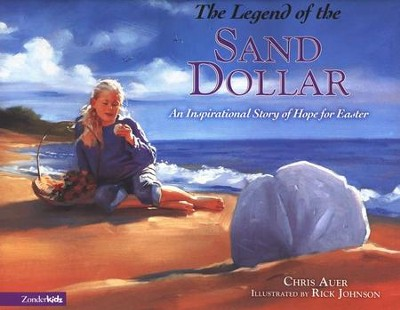 The Legend of the Sand Dollar: An Inspirational Story of Hope for Easter  -     By: Chris Auer