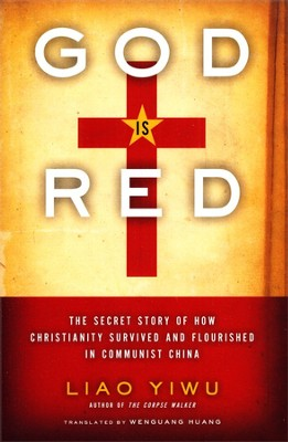 God Is Red: The Secret Story of How Christianity Survived and Flourished in Communist China - Slightly Imperfect  -     By: Liao Yiwu