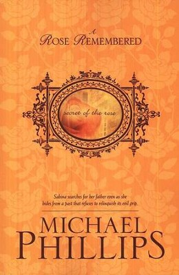 A Rose Remembered, Secret of the Rose Series #2   -     By: Michael Phillips